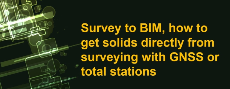 How to get solids from surveying with GNSS or total stations